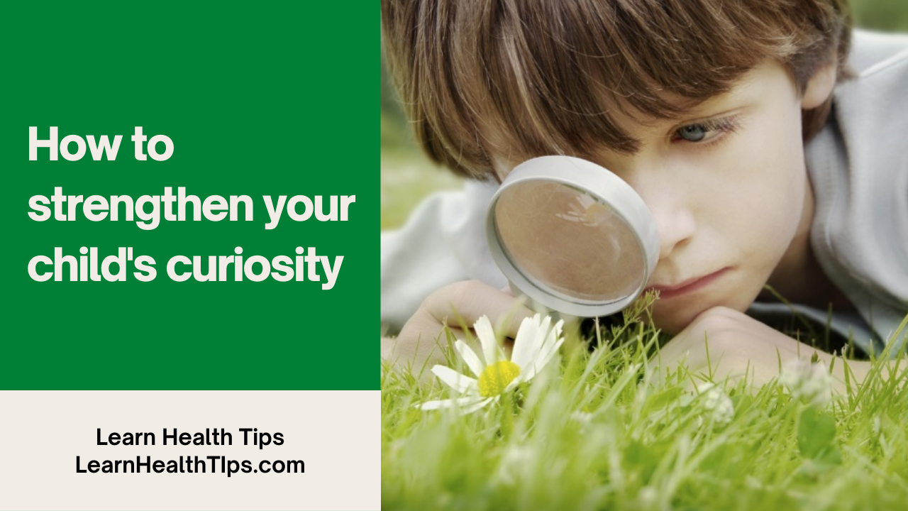 Curious child How to strengthen your child's curiosity