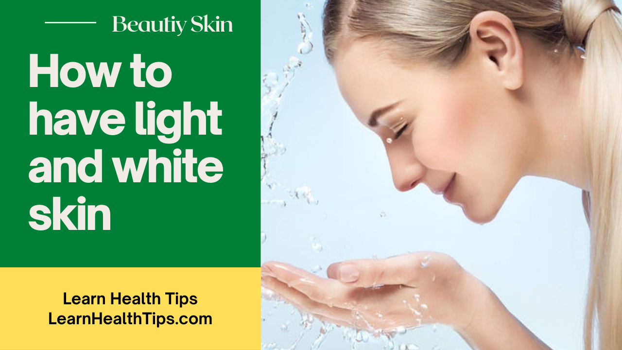 How to have light and white skin