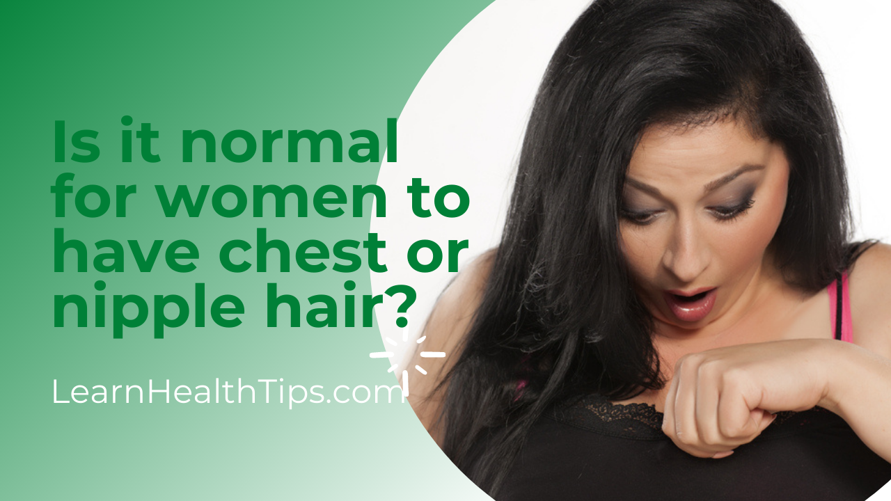 Is it normal for women to have chest or nipple hair