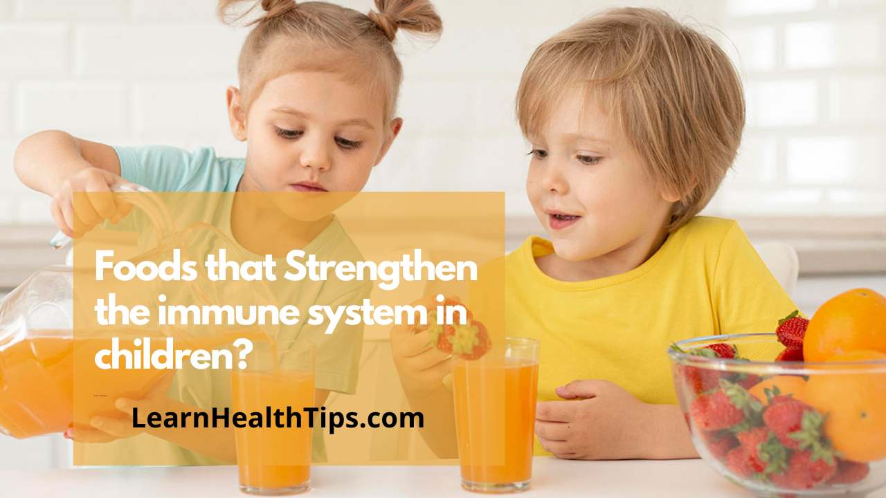 Foods that Strengthen the immune system in children